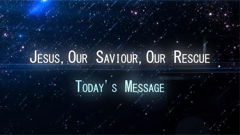Jesus Our Saviour, Our Rescue