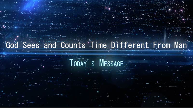 God Sees and Counts Time Different From Man